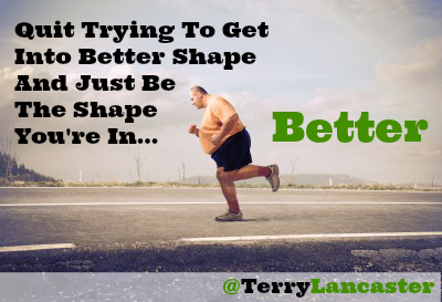 Be the Shape You're In ... Better